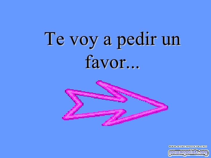 Te voy a pedir un favor...