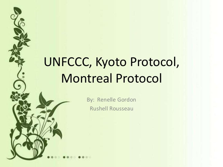 UNFCCC, Kyoto Protocol,  Montreal Protocol       By: Renelle Gordon        Rushell Rousseau