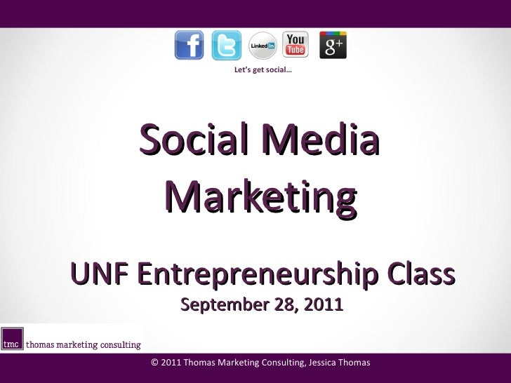 Social Media Marketing UNF Entrepreneurship Class September 28, 2011
