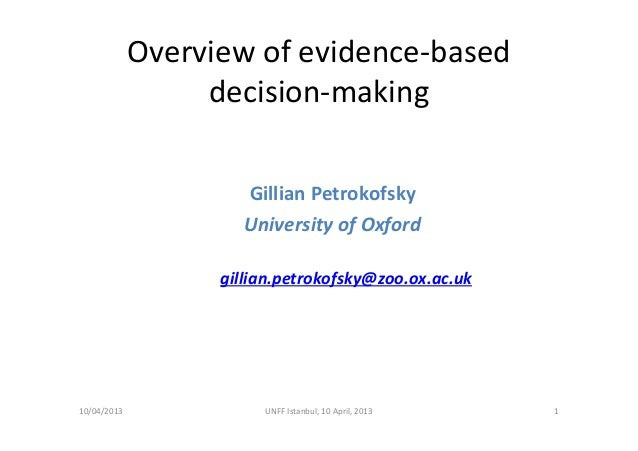 Overviewofevidence‐baseddecision‐makingGillianPetrokofskyUniversityofOxfordgillian.petrokofsky@zoo.ox.ac.uk10/04/2013...