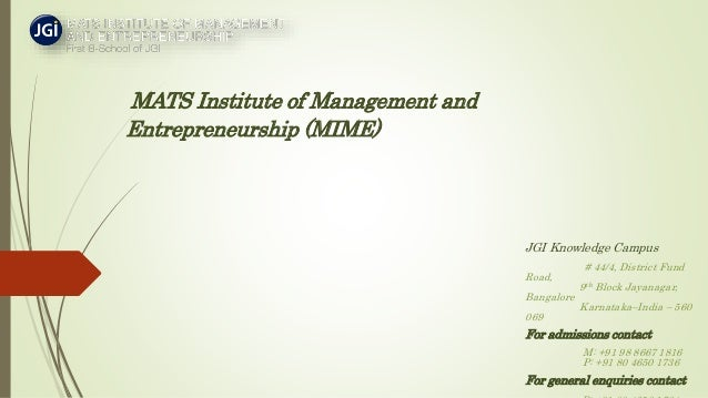 MATS Institute of Management and Entrepreneurship (MIME) JGI Knowledge Campus # 44/4, District Fund Road, 9th Block Jayana...
