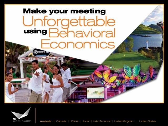Make your meeting  Unforgettable  Behavioral Economics  using  Australia | Canada | China | India | Latin America | United...