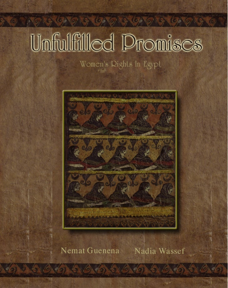 Unfulfilled Promises:  Women's Rights   Nemat Guenena and Nadia Wassef*                  i