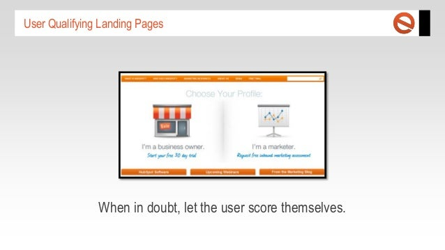 User Qualifying Landing Pages  When in doubt, let the user score themselves.