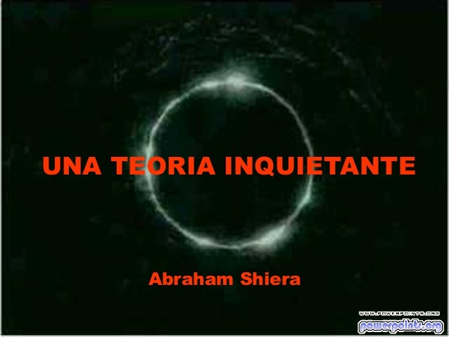 UNA TEORIA INQUIETANTE  Abraham Shiera