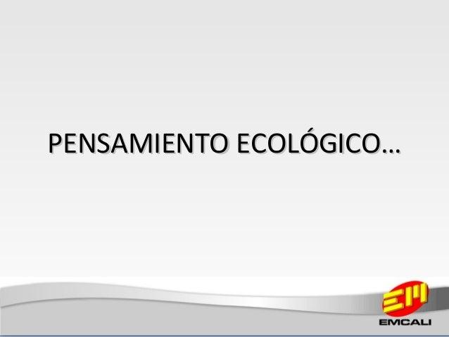 PENSAMIENTO ECOLÓGICOPENSAMIENTO ECOLÓGICO……