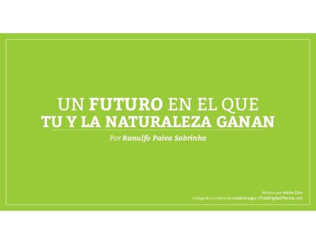 UN FUTURO EN EL QUE TU Y LA NATURALEZA GANAN Por Ranulfo Paiva Sobrinho MúsicaporAisha Duo Imágenescortesíadestockima...