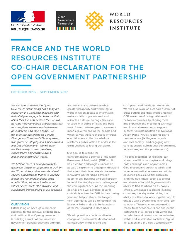FRANCE AND THE WORLD RESOURCES INSTITUTE CO-CHAIR DECLARATION FOR THE OPEN GOVERNMENT PARTNERSHIP We aim to ensure that th...