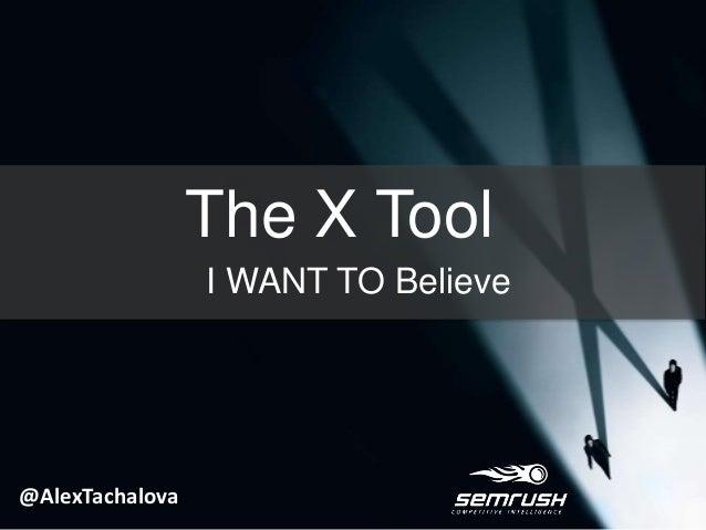 The X Tool I WANT TO Believe @AlexTachalova