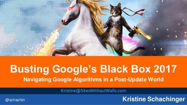@schachin Kristine Schachinger Busting Google's Black Box 2017 Navigating Google Algorithms in a Post-Update World Kristin...