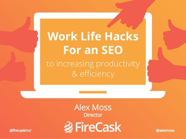 @alexmoss @FireCask #UnGagged16 Work Life Hacks For an SEO to increasing productivity & efficiency Alex Moss Director @ale...