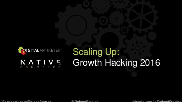 Scaling Up: Growth Hacking 2016