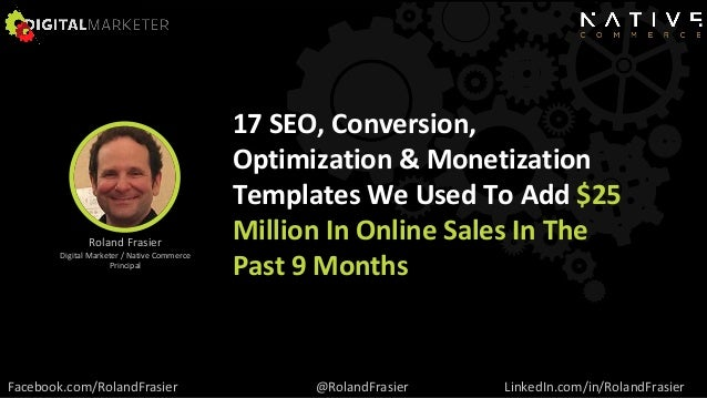 17 SEO, Conversion, Optimization & Monetization Templates We Used To Add $25 Million In Online Sales In The Past 9 Months ...