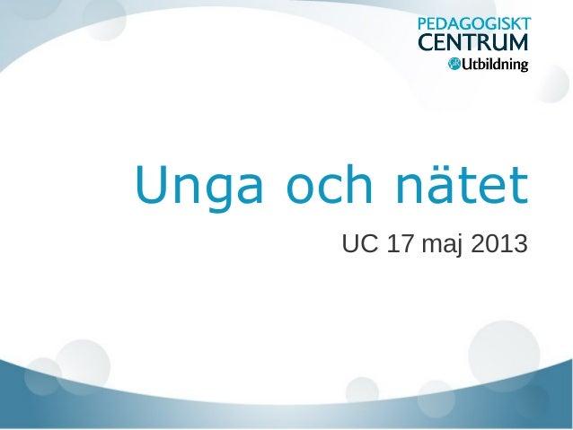 Unga och nätetUC 17 maj 2013