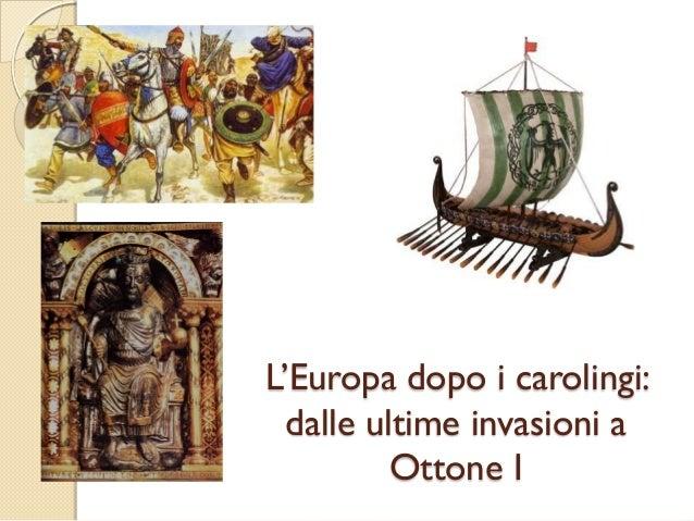 L'Europa dopo i carolingi: dalle ultime invasioni a Ottone I