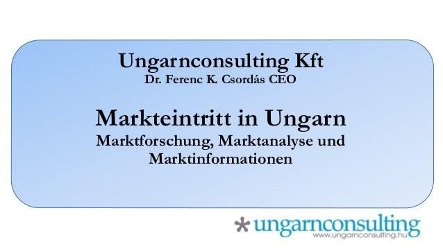 Ungarnconsulting Kft Dr. Ferenc K. Csordás CEO Markteintritt in Ungarn Marktforschung, Marktanalyse und Marktinformationen