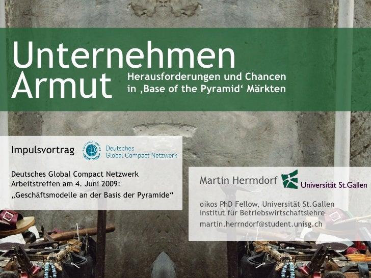 Unternehmen Armut Martin Herrndorf oikos PhD Fellow, Universität St.Gallen Institut für Betriebswirtschaftslehre [email_ad...