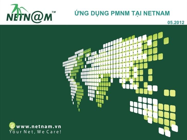 ỨNG DỤNG PMNM TẠI NETNAM                       05.2012