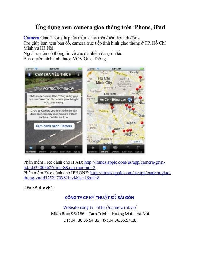 Ứng dụng xem camera giao thông trên iPhone, iPadCamera Giao Thông là phần mềm chạy trên điện thoại di động.Trợ giúp bạn xe...