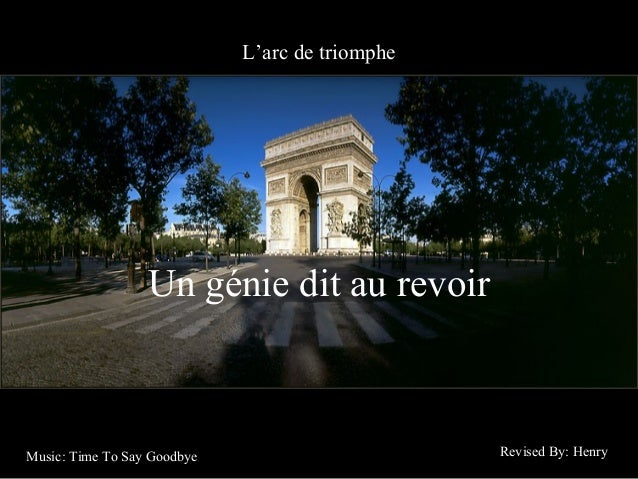 L'arc de triomphe                  Un génie dit au revoirMusic: Time To Say Goodbye                       Revised By: Henry