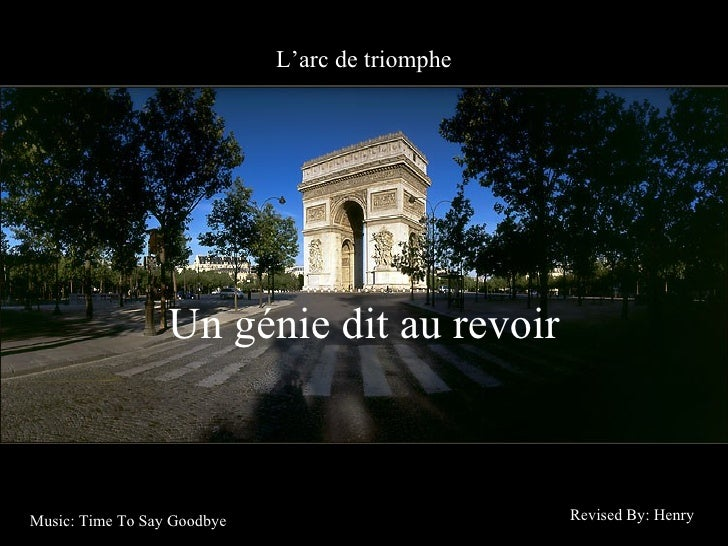 L'arc de triomphe Un génie dit au revoir Revised By: Henry Music: Time To Say Goodbye