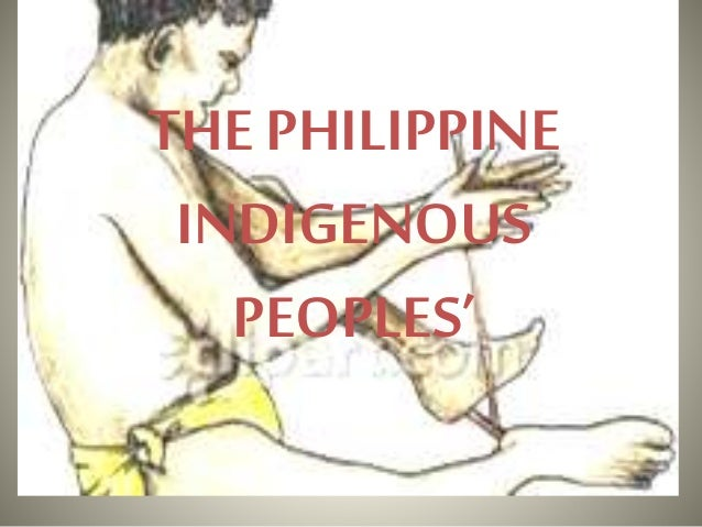 THE PHILIPPINE INDIGENOUS PEOPLES'