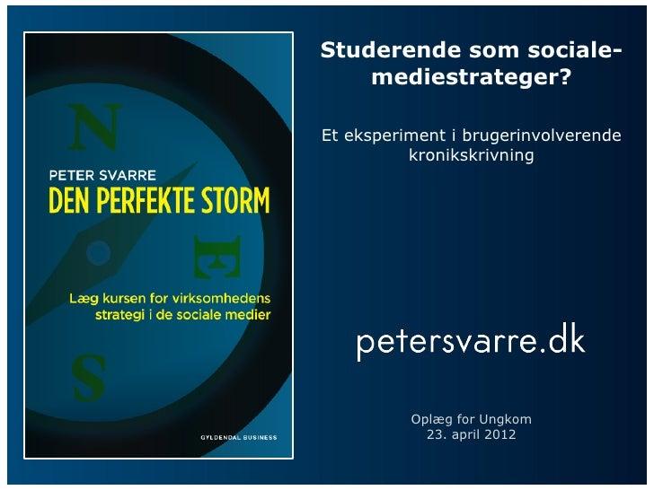 Studerende som sociale-    mediestrateger?Et eksperiment i brugerinvolverende          kronikskrivning          Oplæg for ...