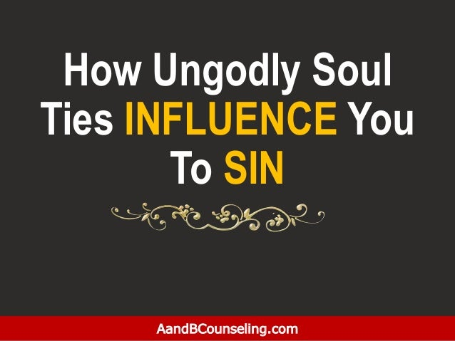 How Ungodly Soul Ties INFLUENCE You To SIN AandBCounseling.com