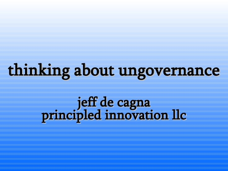 thinking about ungovernance jeff de cagna principled innovation llc