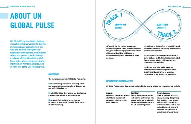 8 9UN GLOBAL PULSE ANNUAL REPORT 2018 About UN Global Pulse ABOUT UN GLOBAL PULSE UN Global Pulse is a United Nations inno...