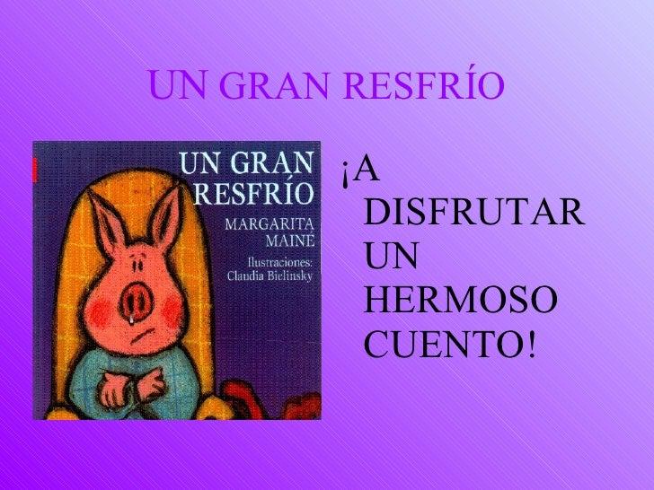 UN  GRAN RESFRÍO <ul><li>¡A DISFRUTAR UN HERMOSO CUENTO! </li></ul>