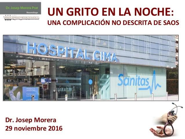 1   UN  GRITO  EN  LA  NOCHE:   UNA  COMPLICACIÓN  NO  DESCRITA  DE  SAOS   Dr.  Josep  Morera...