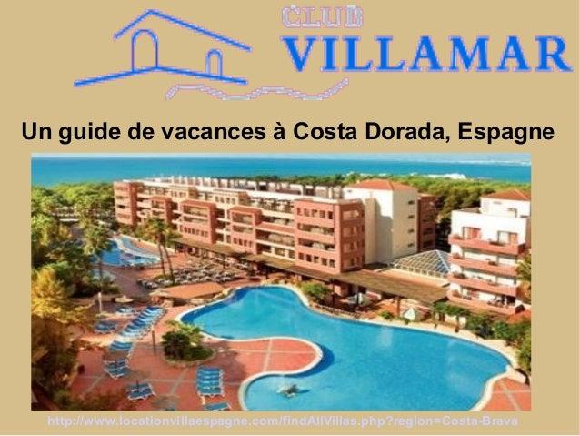 Un guide de vacances à Costa Dorada, Espagne http://www.locationvillaespagne.com/findAllVillas.php?region=Costa-Brava