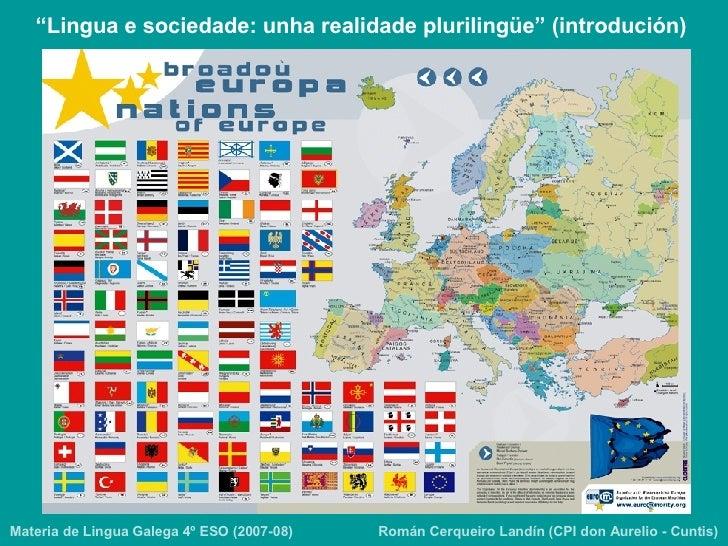 """Román Cerqueiro Landín (CPI don Aurelio - Cuntis) """" Lingua e sociedade: unha realidade plurilingüe"""" (introdución) Materia ..."""