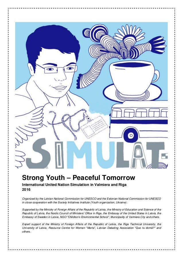 Strong Youth – Peaceful Tomorrow International United Nation Simulation in Valmiera and Riga 2016 Organized by the Latvian...