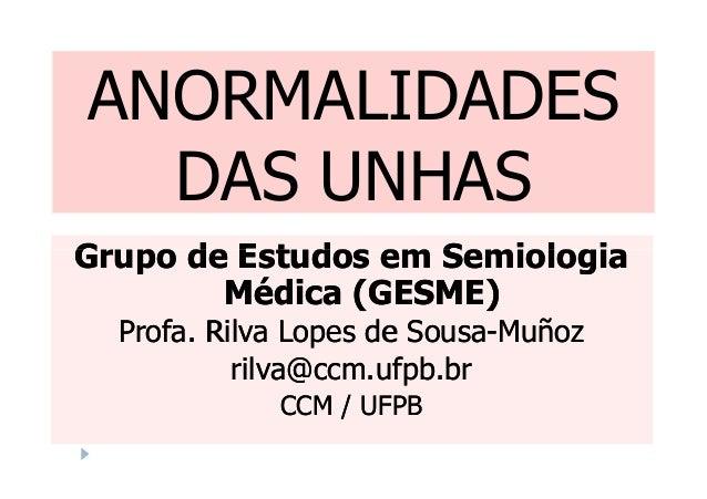 ANORMALIDADES DAS UNHAS Grupo de Estudos em SemiologiaGrupo de Estudos em SemiologiaGrupo de Estudos em SemiologiaGrupo de...