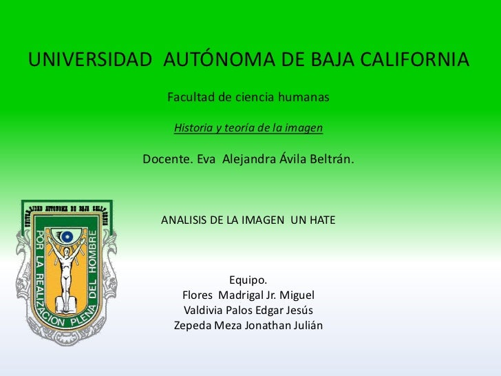 UNIVERSIDAD AUTÓNOMA DE BAJA CALIFORNIA              Facultad de ciencia humanas               Historia y teoría de la ima...
