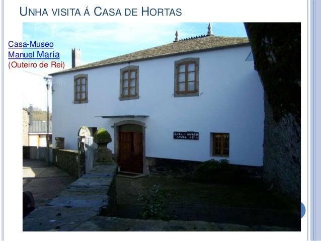 UNHA VISITA Á CASA DE HORTAS Casa-Museo Manuel María (Outeiro de Rei)