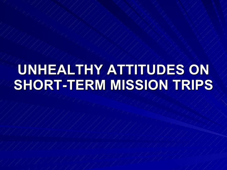 UNHEALTHY ATTITUDES ON SHORT-TERM MISSION TRIPS