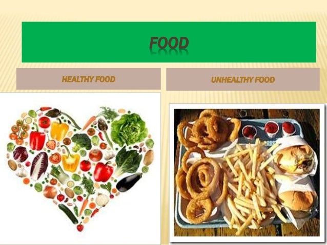 healthy vs unhealthy foods Unhealthy foods vs healthy foods exhausted, cranky, or easily distracted this could be partially due to the types of foods you are eating the lack of healthy food choices in schools or.