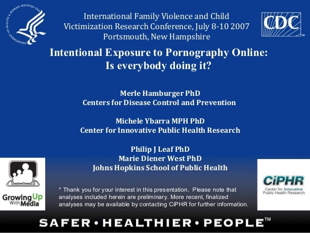 Intentional Exposure to Pornography Online:Is everybody doing it?Merle Hamburger PhDCenters for Disease Control and Preven...