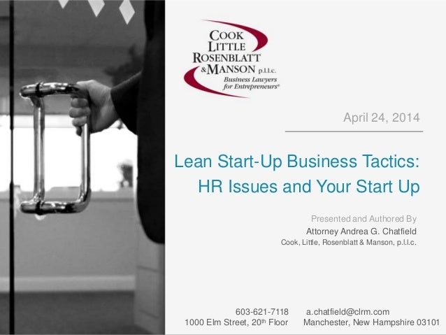 April 24, 2014 Lean Start-Up Business Tactics: HR Issues and Your Start Up Presented and Authored By Attorney Andrea G. Ch...