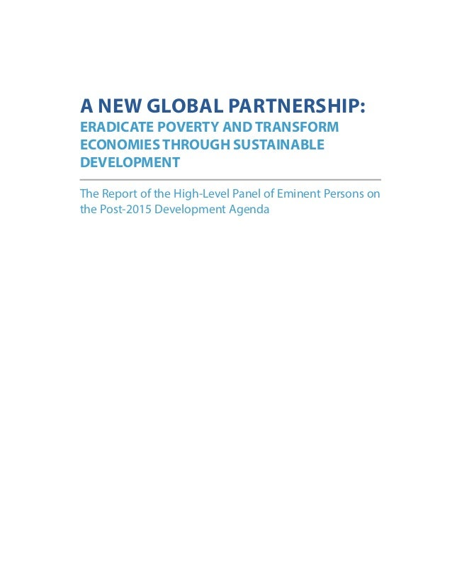 A NEW GLOBAL PARTNERSHIP:  ERADICATE POVERTY AND TRANSFORM ECONOMIES THROUGH SUSTAINABLE DEVELOPMENT  The Report of the Hi...