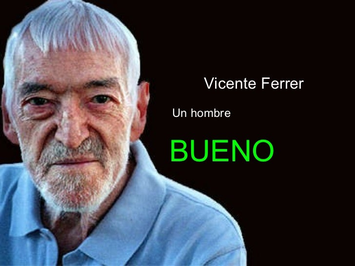 Vicente Ferrer Un hombre BUENO