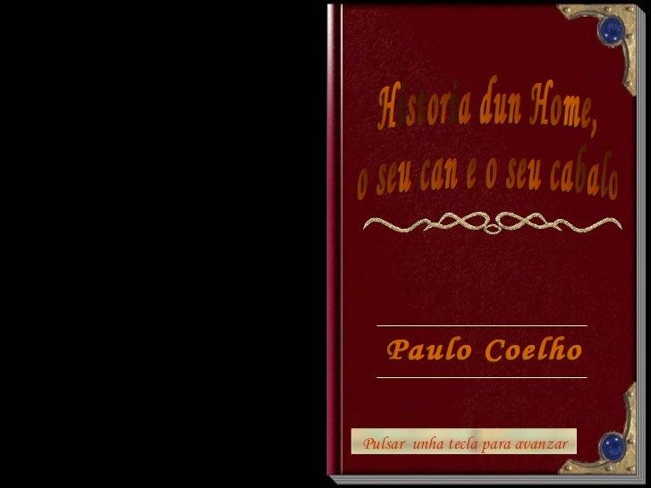 Historia dun Home, o seu can e o seu cabalo Pulsar  unha tecla para avanzar Paulo Coelho