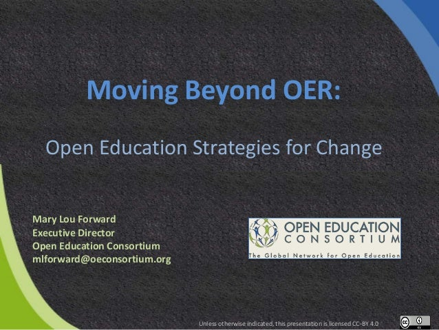 Moving Beyond OER: Open Education Strategies for Change Mary Lou Forward Executive Director Open Education Consortium mlfo...