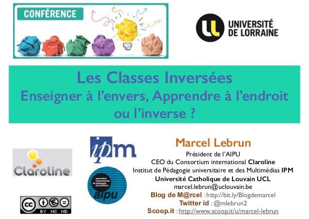 Les Classes Inversées Enseigner à l'envers, Apprendre à l'endroit ou l'inverse ? Marcel Lebrun Président de l'AIPU CEO du ...