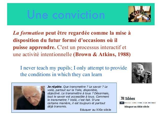 Une conviction La formation peut être regardée comme la mise à disposition du futur formé d'occasions où il puisse apprend...