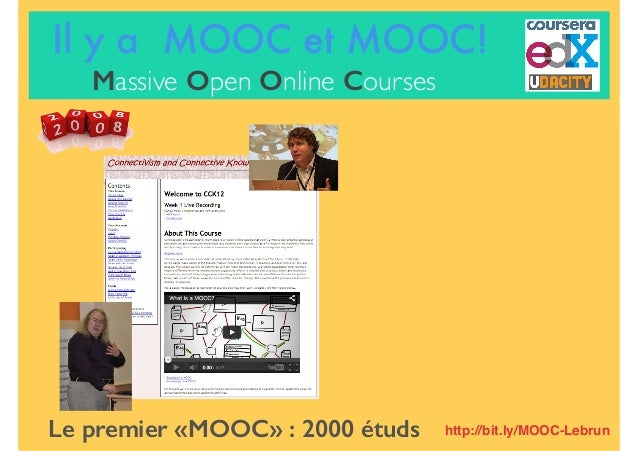 Le premier «MOOC» : 2000 étuds Il y a MOOC et MOOC! Massive Open Online Courses http://bit.ly/MOOC-Lebrun