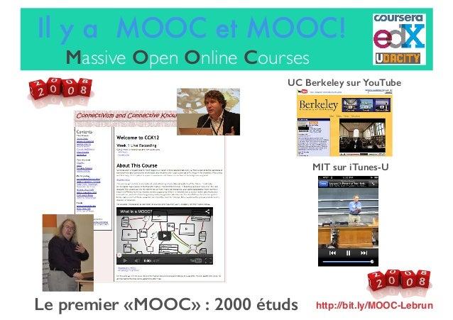 Le premier «MOOC» : 2000 étuds UC Berkeley sur YouTube MIT sur iTunes-U Il y a MOOC et MOOC! Massive Open Online Courses h...